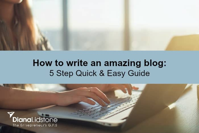 How to write amazing blogs:  5 Step Quick & Easy Guide