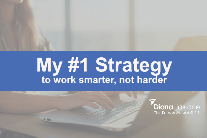 My #1 Strategy to work smarter, not harder