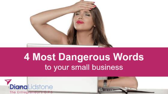 4 Most Dangerous Words for your small business