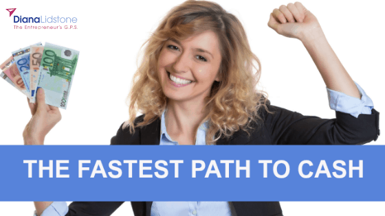 Fastest Path to Cash is…..